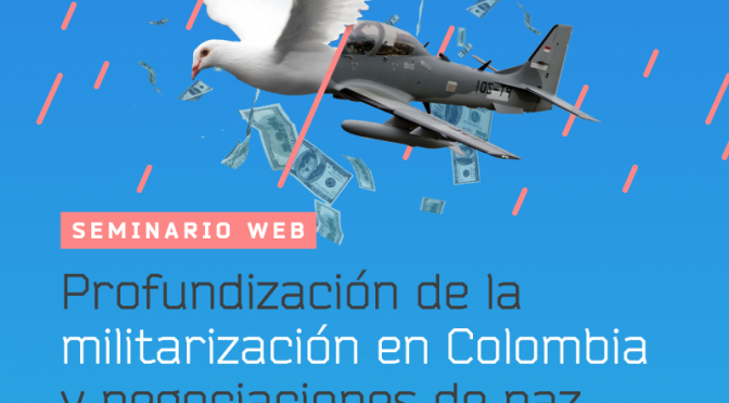 Webinar RAMALC: Negociaciones de paz y profundización de la militarización en Colombia